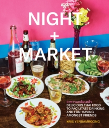 Night + Market : Delicious Thai Food to Facilitate Drinking and Fun-Having Amongst Friends, Hardback Book