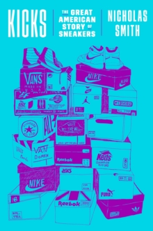 Kicks : The Great American Story of Sneakers, Hardback Book