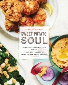 Sweet Potato Soul : 100 Easy Vegan Recipes for the Southern Flavors of Smoke, Sugar, Spice, and Soul, Paperback / softback Book