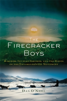 The Firecracker Boys : H-Bombs, Inupiat Eskimos, and the Roots of the Environmental Movement, Paperback / softback Book