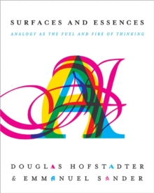 Surfaces and Essences : Analogy as the Fuel and Fire of Thinking, Hardback Book