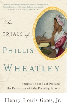 The Trials of Phillis Wheatley : America's First Black Poet and Her Encounters with the Founding Fathers, Paperback / softback Book
