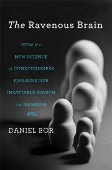 The Ravenous Brain : How the New Science of Consciousness Explains Our Insatiable Search for Meaning, Hardback Book
