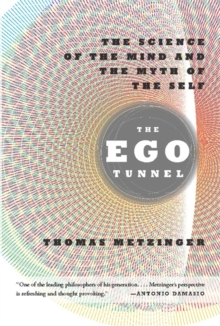 The Ego Tunnel : The Science of the Mind and the Myth of the Self, Paperback / softback Book