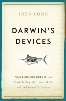 Darwin's Devices : What Evolving Robots Can Teach Us About the History of Life and the Future of Technology, Hardback Book
