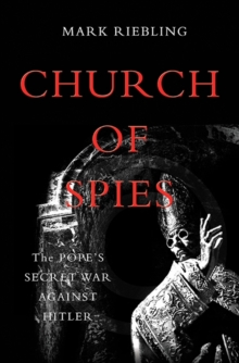 Church of Spies : The Pope's Secret War Against Hitler, Hardback Book