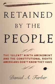 "Retained by the People : The ""Silent"" Ninth Amendment and the Constitutional Rights Americans Don't Know They Have, Hardback Book"