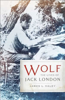 Wolf : The Lives of Jack London, Paperback Book