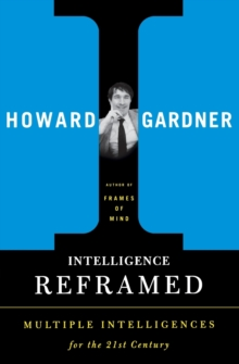 Intelligence Reframed : Multiple Intelligences for the 21st Century, Paperback Book