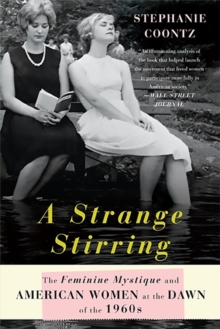 A Strange Stirring : The Feminine Mystique and American Women at the Dawn of the 1960s, Paperback / softback Book