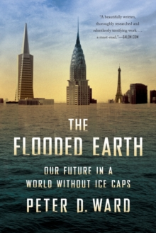 The Flooded Earth : Our Future In a World Without Ice Caps, Paperback / softback Book