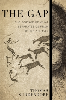 The Gap : The Science of What Separates Us from Other Animals, Hardback Book