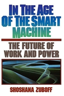 In The Age Of The Smart Machine : The Future Of Work And Power, Paperback / softback Book