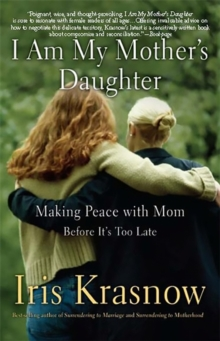 I Am My Mother's Daughter : Making Peace with Mom--Before It's Too Late, Paperback / softback Book