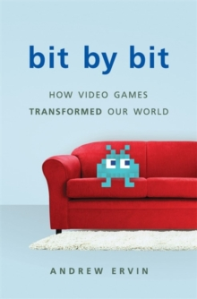 Bit by Bit : How Video Games Transformed Our World, Hardback Book