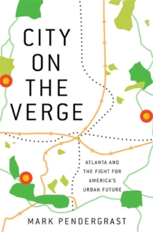City on the Verge : Atlanta and the Fight for America's Urban Future, Hardback Book