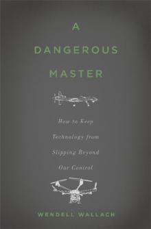 A Dangerous Master : How to Keep Technology from Slipping Beyond Our Control, Hardback Book