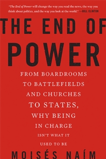 The End of Power : From Boardrooms to Battlefields and Churches to States, Why Being In Charge Isn't What It Used to Be, Paperback / softback Book