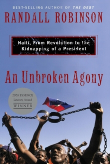 An Unbroken Agony : Haiti, from Revolution to the Kidnapping of a President, Paperback / softback Book