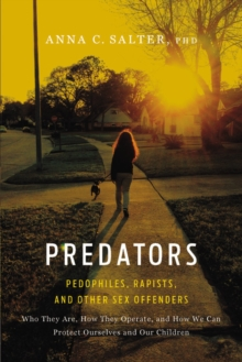 Predators : Pedophiles, Rapists, and Other Sex Offenders, Paperback Book