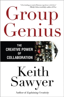 Group Genius : The Creative Power of Collaboration, Paperback / softback Book