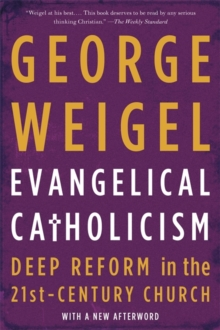 Evangelical Catholicism : Deep Reform in the 21st-Century Church, Paperback / softback Book