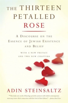The Thirteen Petalled Rose : A Discourse On The Essence Of Jewish Existence And Belief, Paperback / softback Book