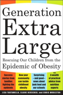 Generation Extra Large : Rescuing Our Children from the Epidemic of Obesity, Paperback Book