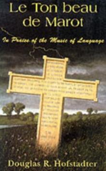 Ebook Le Ton Beau De Marot In Praise Of The Music Of Language By Douglas R Hofstadter
