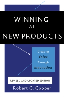 Winning at New Products, 5th Edition : Creating Value Through Innovation, Paperback / softback Book