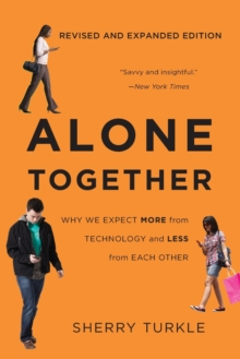 Alone Together : Why We Expect More from Technology and Less from Each Other (Third Edition), Paperback / softback Book