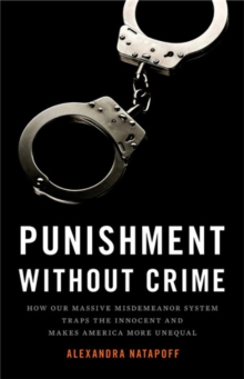 Punishment Without Crime : How Our Massive Misdemeanor System Traps the Innocent and Makes America More Unequal, Hardback Book
