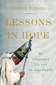 Lessons in Hope : My Unexpected Life with St. John Paul II, Hardback Book