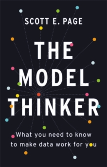 The Model Thinker : What You Need to Know to Make Data Work for You, Hardback Book