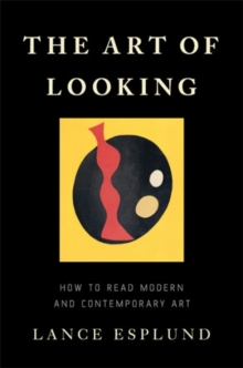 The Art of Looking : How to Read Modern and Contemporary Art, Hardback Book