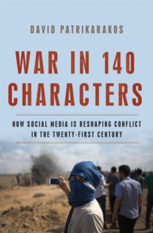 War in 140 Characters : How Social Media Is Reshaping Conflict in the Twenty-First Century, Hardback Book