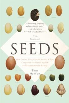 The Triumph of Seeds : How Grains, Nuts, Kernels, Pulses, and Pips Conquered the Plant Kingdom and Shaped Human History, Paperback / softback Book