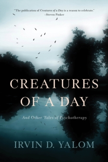 Creatures of a Day : And Other Tales of Psychotherapy, Paperback / softback Book