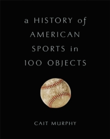 A History of American Sports in 100 Objects, Hardback Book