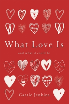 What Love Is : And What It Could Be, Hardback Book