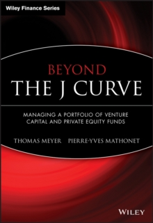Beyond the J Curve : Managing a Portfolio of Venture Capital and Private Equity Funds, Hardback Book