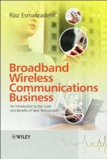 Broadband Wireless Communications Business : An Introduction to the Costs and Benefits of New Technologies, Hardback Book