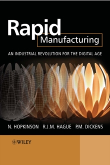 Rapid Manufacturing : An Industrial Revolution for the Digital Age, Hardback Book