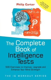 The Complete Book of Intelligence Tests : 500 Exercises to Improve, Upgrade and Enhance Your Mind Strength, Paperback Book