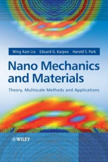 Nano Mechanics and Materials : Theory, Multiscale Methods and Applications, Hardback Book