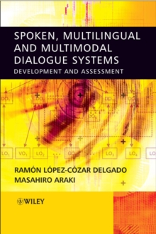 Spoken, Multilingual and Multimodal Dialogue Systems : Development and Assessment, Hardback Book