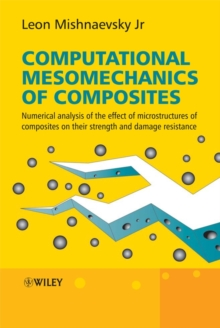 Computational Mesomechanics of Composites : Numerical Analysis of the Effect of Microstructures of Composites of Strength and Damage Resistance, Hardback Book