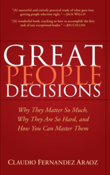 Great People Decisions : Why They Matter So Much, Why They are So Hard, and How You Can Master Them, Hardback Book