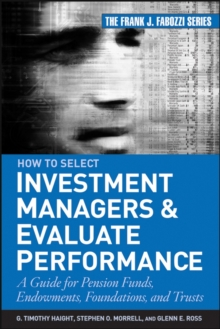 How to Select Investment Managers and Evaluate Performance : A Guide for Pension Funds, Endowments, Foundations, and Trusts, Hardback Book