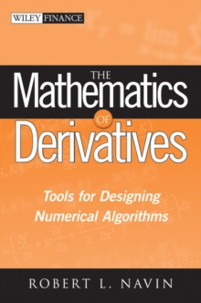 The Mathematics of Derivatives : Tools for Designing Numerical Algorithms, Hardback Book